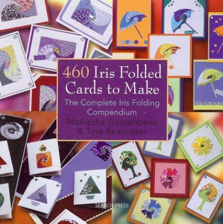 460 Iris Folding Cards To Make - Maruscha Gaasenbeek & Tine Beauveser